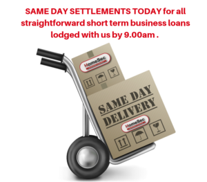 SAME DAY SETTLEMENTS for all straightforward short term business loans lodged with us by 9am